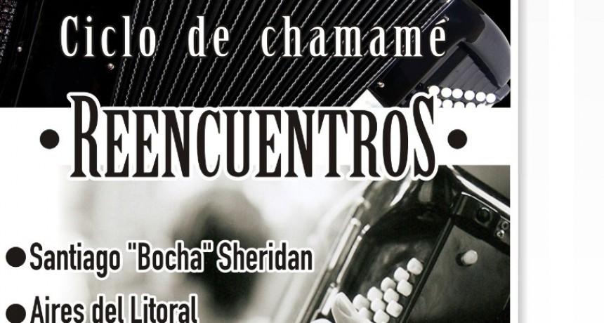 """ESTE SÁBADO 25 COMIENZA EL CICLO DE CHAMAMÉ """"REENCUENTROS"""""""